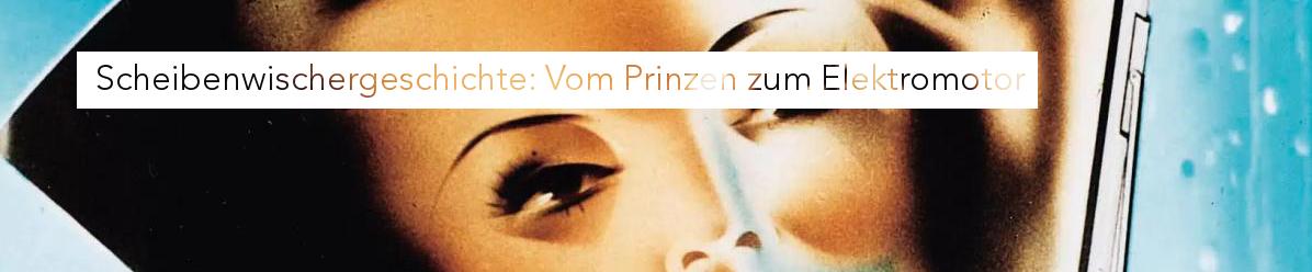 Scheibenwischergeschichte: Vom Prinzen zum Elektromotor